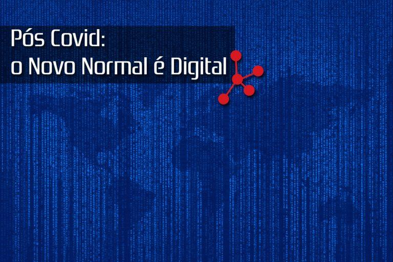 Pós Covid: o Novo Normal é Digital